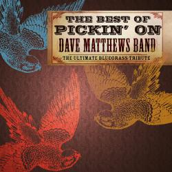 The Best Of Pickin' On Dave Matthews: The Ultimate Bluegrass Tribute