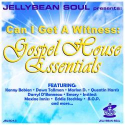 Jellybean Soul Presents... Can I Get a Witness: Gospel House Essentials