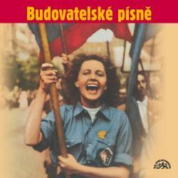 Budovatelské písně (Zítra se bude tančit všude, Píseň kombajnisty, Ve jménu Jana Žižky,..)