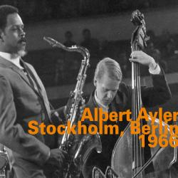 Albert Ayler: Stockholm, Berlin 1966 (Live)
