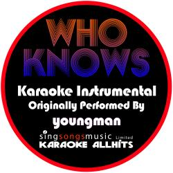 Who Knows (Originally Performed By Youngman) [Instrumental Version]