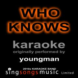 Who Knows (Originally Performed By Youngman) [Karaoke Audio Version]