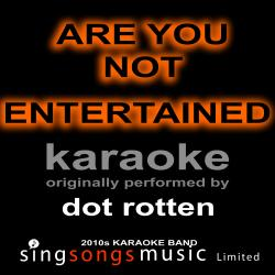 Are You Not Entertained (Originally Performed By Dot Rotten) [Karaoke Audio Version]