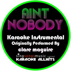 Ain't Nobody (Originally Performed By Clare Maguire) [Instrumental Version]