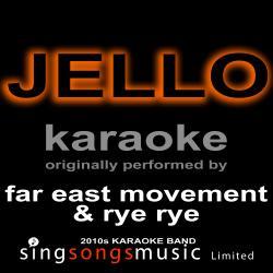 Jello (Originally Performed By Far East Movement & Rye Rye) [Karaoke Audio Version]