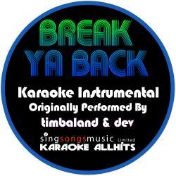Break Ya Back (Originally Performed By Timbaland & Dev) [Instrumental Version]