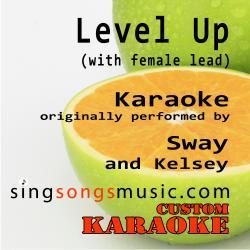 Level Up (With Female Lead) [Originally Performed By Sway & Kelsey] [Karaoke Audio Version]