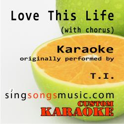 Love This Life (With Chorus) [Originally Performed By T.I.] [Karaoke Audio Version]