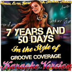 7 Years and 50 Days (In the Style of Groove Coverage) [Karaoke Version]