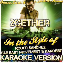 2gether (In the Style of Roger Sanchez, Far East Movement & Kanobby) [Karaoke Version]