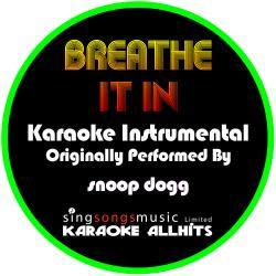 Breathe It In (Originally Performed By Snoop Dogg) [Instrumental Version]