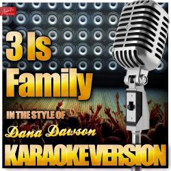 3 Is Family (In the Style of Dana Dawson) [Karaoke Version]