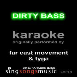 Dirty Bass (Originally Performed By Far East Movement & Tyga) [Karaoke Audio Version]