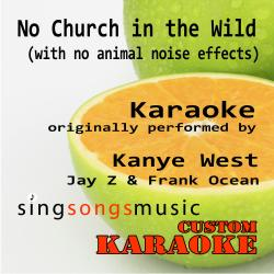 No Church in the Wild (With No Animal Noise Effects) [Originally Performed By Kanye West, Jay Z & Frank Ocean] [Karaoke Audio Version]