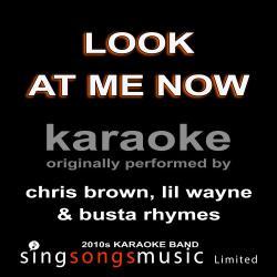 Look At Me Now (Originally Performed By Chris Brown, Lil Wayne & Busta Rhymes) [Karaoke Audio Version]