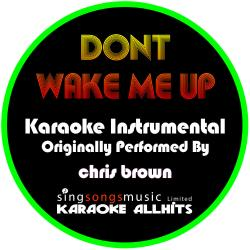 Don't Wake Me Up (Originally Performed By Chris Brown) [Instrumental Version]