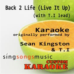 Back 2 Life (Live It Up) [With T.i Lead] [Originally Performed By Sean Kingston & T.I] [Karaoke Audio Version]