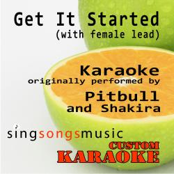 Get It Started (With Female Lead) [Originally Performed By Pitbull & Shakira] [Karaoke Audio Version]