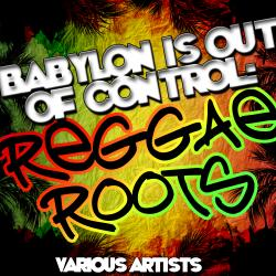 Babylon Is Out of Control: Reggae Roots