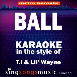 Ball (In the Style of Ti & Lil' Wayne) [Karaoke Audio Version] - Single