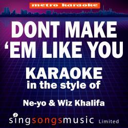 Don't Make 'Em Like You (In the Style of Ne-Yo & Wiz Khalifa) [Karaoke Version] - Single