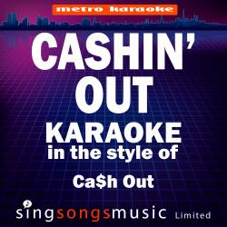 Cashin' Out (In the Style of Ca$h Out) [Karaoke Version] - Single