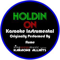 Holdin On (Originally Performed By Flume) [Karaoke Instrumental Version] - Single