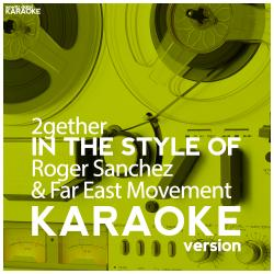 2gether (In the Style of Roger Sanchez & Far East Movement) [Karaoke Version] - Single