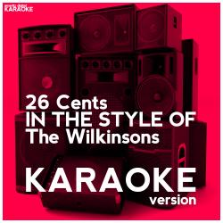 26 Cents (In the Style of the Wilkinsons) [Karaoke Version] - Single