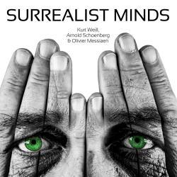 Surrealist Minds - Kurt Weill, Arnold Schoenberg & Olivier Messiaen