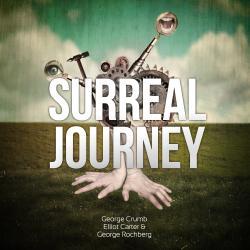 Surreal Journey - George Crumb, Elliot Carter & George Rochberg