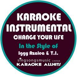 Change Your Life (In the Style of Iggy Azalea & T.I) [Karaoke Instrumental Version] - Single